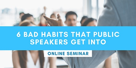 FREE ONLINE SEMINAR: 6 Bad Habits That Public Speakers Get Into tickets