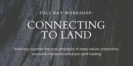 Connecting to Land - MARCH WORKSHOP POSTPONED tickets