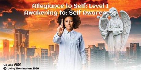Allegiance to Self Level 1 Awakening to: Self Awareness (#801) – Online tickets