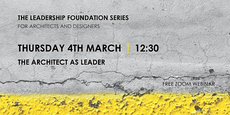 The Leadership Foundation Series: The Architect as Leader tickets