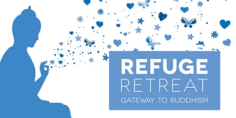 Refuge Retreat - the Gateway to Buddhism tickets