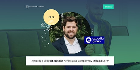Webinar: Instilling a Product Mindset Across your Company by Expedia Sr PM tickets