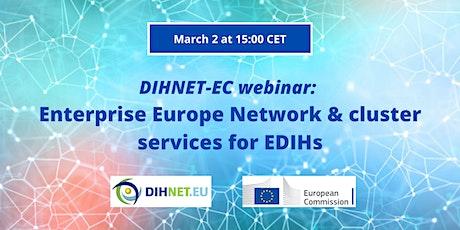 DIHNET-EC webinar: Enterprise Europe Network & cluster services for EDIHs tickets
