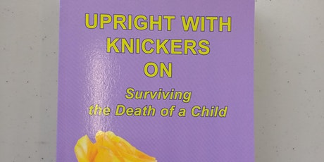 Upright With Knickers On - Surviving the Death of a Child tickets