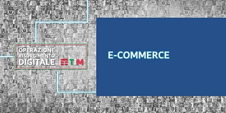 E come E-commerce - CRM e Customer Care biglietti
