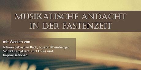 Kirchenmusikalische Andacht in der Fastenzeit am 21.03.2021 Tickets