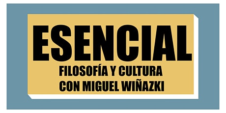 Esencial. Filosofía y Cultura con Miguel Wiñazki entradas