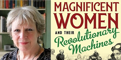 Magnificent Women and their Revolutionary Machines by Henrietta Heald tickets