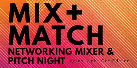 Mix + Match - Networking Mixer and Pitch Night tickets