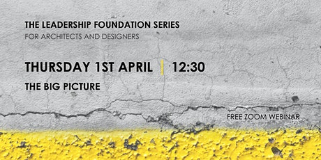 The Leadership Foundation Series: The Big Picture tickets