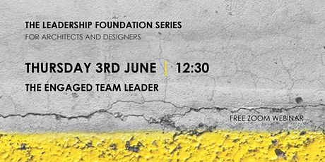 The Leadership Foundation Series: The Engaged Team Leader tickets