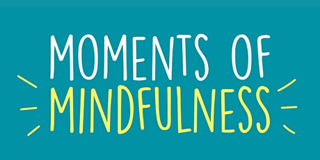 Moments of mindfulness - easy ways to reduce stress and anxiety tickets