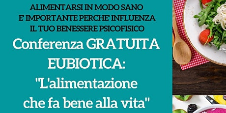 """Conferenza gratuita EUBIOTICA: """"L'alimentazione che fa bene alla vita"""" biglietti"""
