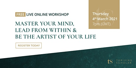 Master Your Mind, Lead From Within & Be The Artist Of Your Life tickets