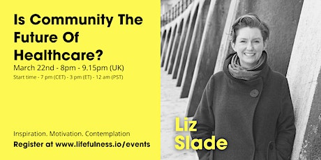Is Community The Future Of Healthcare? - Liz Slade tickets