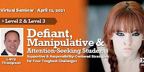 Defiant Students: Level 2 & 3  Virtual Seminar - April 12, 2021 tickets