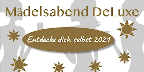 Mädelsabend DeLuxe - entdecke Dich selbst! Tickets