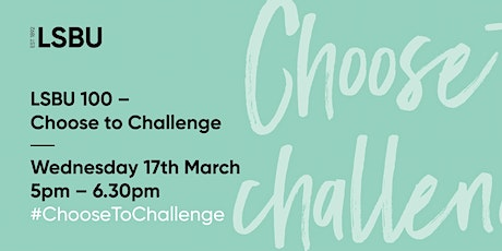 LSBU 100 - Choose to Challenge tickets