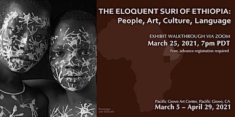 The Eloquent Suri of Ethiopia: Exhibit Walkthrough via Zoom tickets