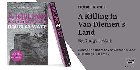 Launch: A Killing in Van Diemen's Land by Douglas Watt tickets