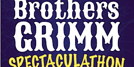 The Brothers Grimm Spectaculathon - Saturday, March 20th @ 6:30PM - Cast A tickets