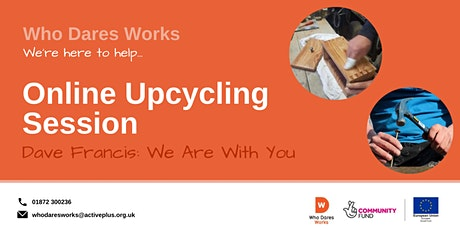 Who Dares Works: Online Upcycling Session tickets