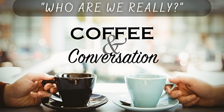 "Coffee & Meaningful Conversation - ""Who are we really?"" tickets"