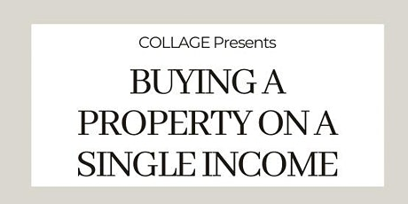 Collage Presents: Buying a Property on a Single Income tickets