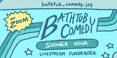 Bathtub Comedy Shower Hour: A Livestream Comedy Fundraiser tickets