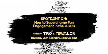 How to Supercharge Fan Engagement in the 2020's - with TRO & TBWA\LDN tickets
