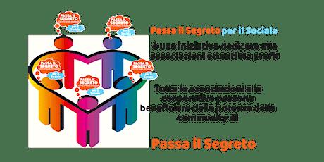 Passa il Segreto per il Sociale: evento dedicato a tutte le associazioni biglietti