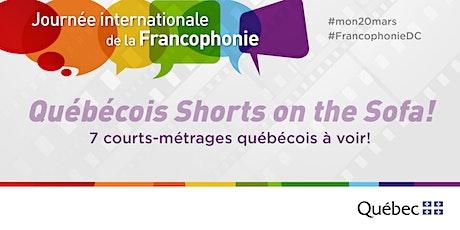 Québécois Shorts on the Sofa! - week  / semaine #1  #FrancophonieDC billets