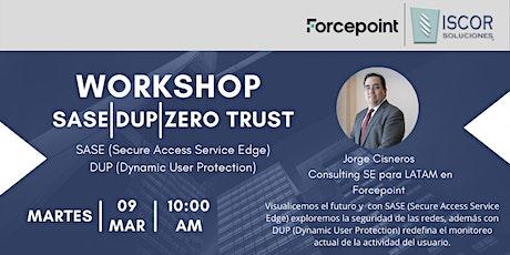 Workshop Novedades Forcepoint / SASE / DUP / Zero Trust entradas