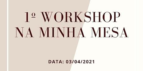 I Workshop NA MINHA MESA ingressos