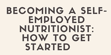 Becoming a Self-Employed Nutritionist: How to get Started tickets