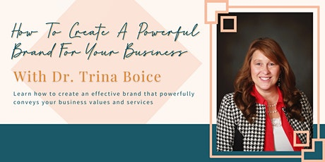 How To Create A Powerful Brand For Your Business with Dr. Trina Boice tickets