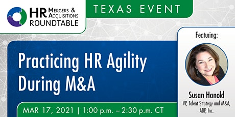 Texas M & A Roundtable -  Practicing  HR Agility During M&A tickets
