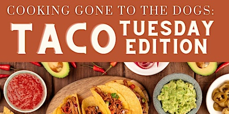 Cooking Gone to the Dogs: Taco Tuesday Edition tickets