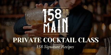 Private Cocktail Class: 158 On Main Signature Recipes tickets