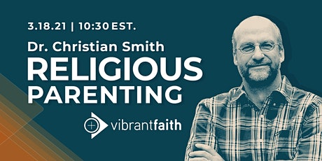 Religious Parenting: A Conversation With Dr. Christian Smith tickets