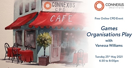 Connexus Institute CPD Café: Games Organisations Play tickets