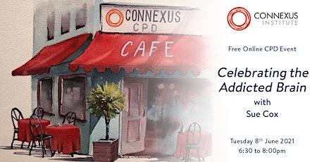Connexus Institute CPD Café: Celebrating the Addicted Brain tickets