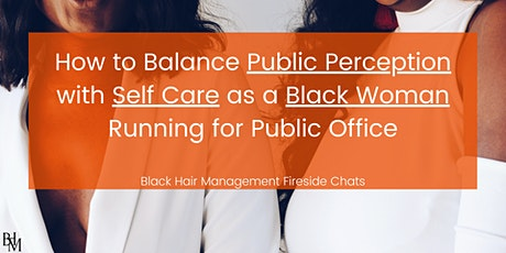 Balance Public Perception w/ Self Care as a Black Woman Running for Office tickets