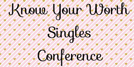 Know Your Worth Singles Conference tickets