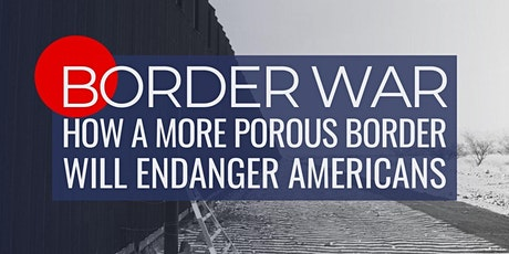 Border War: How a More Porous Border Will Endanger Americans tickets