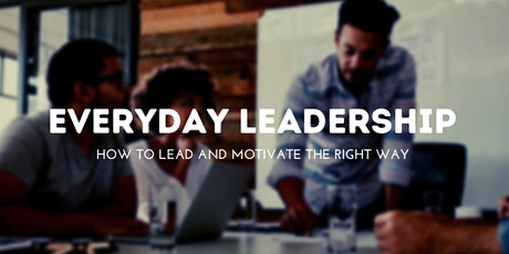 Everyday Leadership: How To Lead and Motivate The Right Way tickets