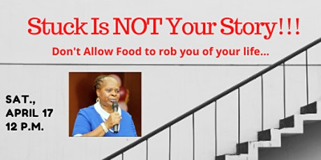 Stuck Is NOT Your Story!!!	  Don't Allow Food To Rob You Of Your Life!!! tickets