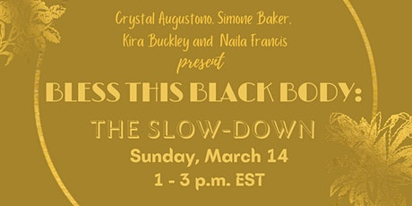 Bless This Black Body: The Slow Down tickets