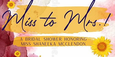 Miss to Mrs.! A Bridal Shower honoring our very own Ms. Shaneeka McClendon! tickets