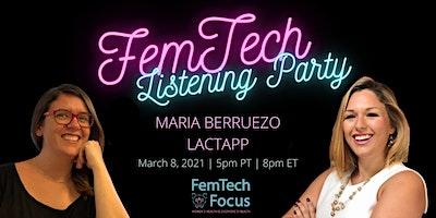 March  8th – FemTech Focus Listening Party (Maria Berruezo, LactApp)